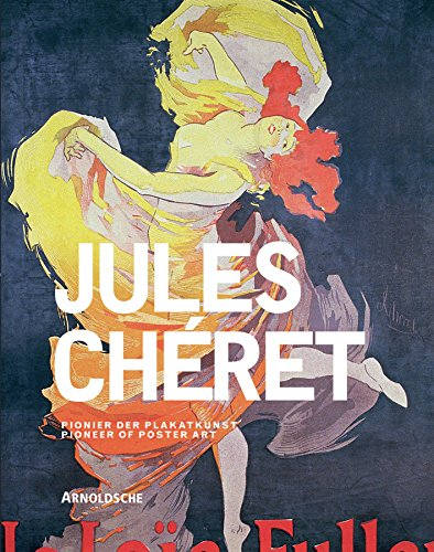 Jules Cheret Artist of the Belle Epoque and Pioneer of Poster Art /anglais
